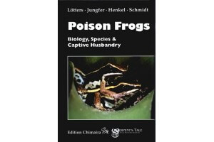 Poison Frogs - Biology - Species and Captive Husbandry Chimaira